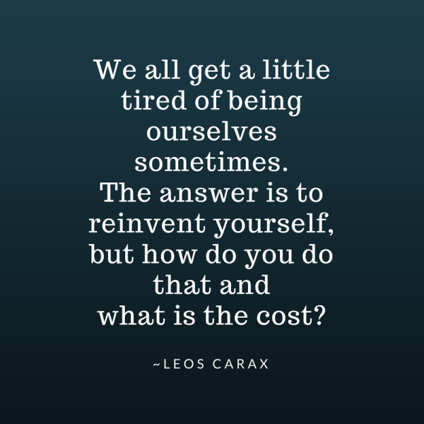 Thaw blog We all get a little tired of being ourselves sometimes.The answer is to reinvent yourself, but how do you do that and what is the cost-